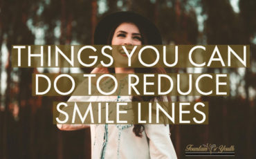 THINGS YOU CAN DO TO REDUCE SMILE LINES