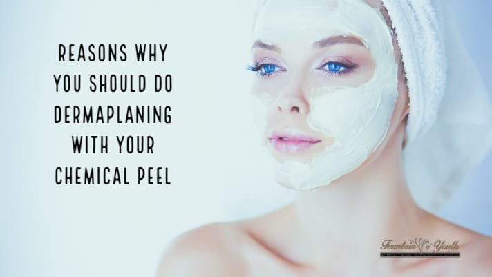 Reasons Why You Should Do Dermaplaning with your Chemical Peel