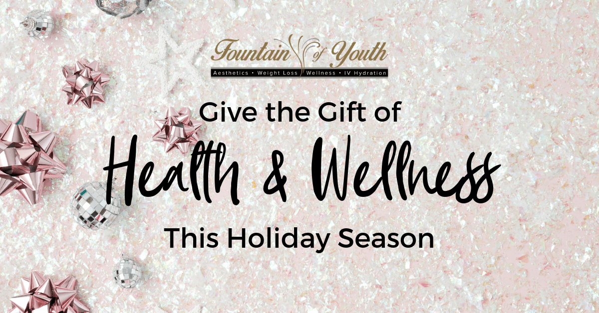 Give the Gift of Health and Wellness this Holiday Season -  Fountain of Youth