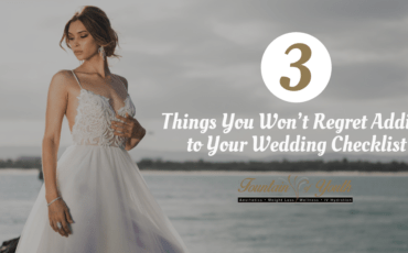 3 Things You Won't Regret Adding to Your Wedding Checklist