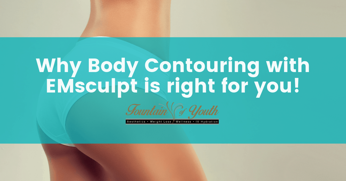 Why Body Contouring with Emsculpt Is Right for You!